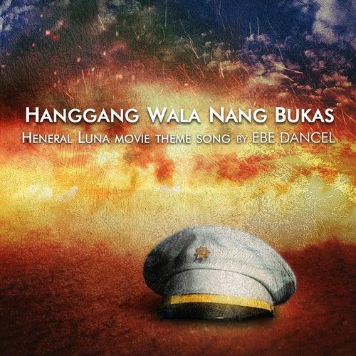 Hanggang Wala Nang Bukas (Heneral Luna Movie Theme Song) - Single by Ebe Dancel