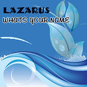 Whats Your Name by Lazarus