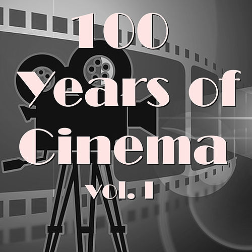 100 Years Of Cinema Vol. I by Various Artists