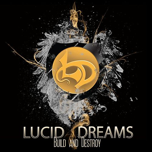 Build and Destroy by Lucid Dreams