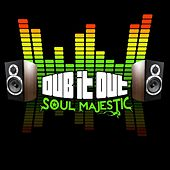 Dub It Out - Single by Soul Majestic