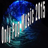 Only Pop Music 2015 by Various Artists
