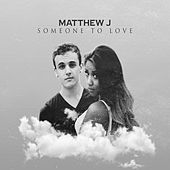 Someone to Love by Matthew J