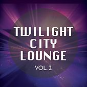 Twilight City Lounge, Vol. 2 by Various Artists