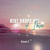 Beat Drops Out Of Ibiza, Vol. 3 (Top 30 Balearic Chill House Tunes) by Various Artists