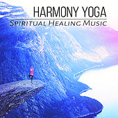 Harmony Yoga – Spiritual Healing Music for Mindfulness Meditation & Relaxation, Hindu Yoga, Instrumental Music and Nature Sounds by Various Artists
