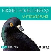 Unterwerfung (Hörspiel) von Michel Houellebecq