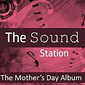The Sound Station: The Mother's Day Album by Various Artists