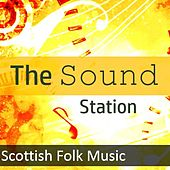 The Sound Station: Scottish Folk Music by Various Artists