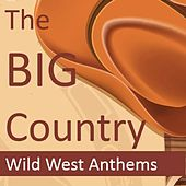 The Big Country: Wild West Anthems by Various Artists