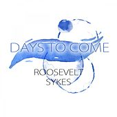 Days To Come by Roosevelt Sykes