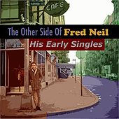 The Other Side Of Fred Neil: His Early Singles by Fred Neil