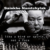 Like a Bird or Spirit, Not a Face by Sainkho Namtchylak