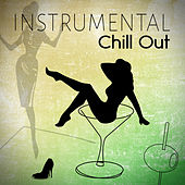 Instrumental Chill Out – Relaxing Piano Bar Music, Romantic Dinner Party, Cool Instrumental Music, Emotional Songs, Chill Moments by Various Artists