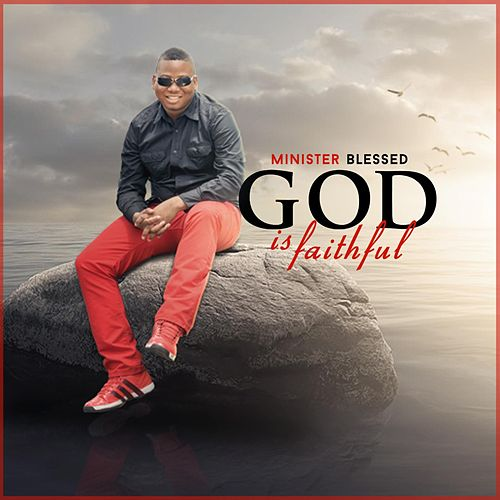 God Is Faithful by Minister Blessed