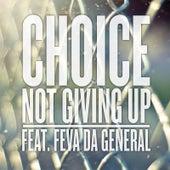 Not Giving up (feat. Feva da General) de Choice