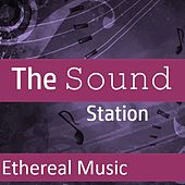 The Sound Station: Ethereal Music by Various Artists