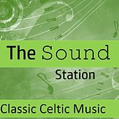 The Sound Station: Classic Celtic Music by Various Artists