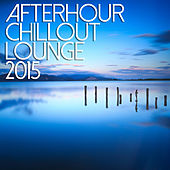 Afterhour Chill Out Lounge 2015 de Various Artists