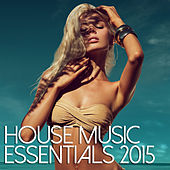 House Music Essentials 2015 by Various Artists