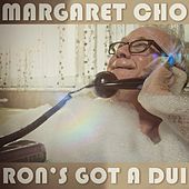 Ron's Got a Dui by Margaret Cho
