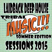 Laidback Deep House Sessions 2015 (Tribal Music Summer Edition) de Various Artists