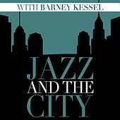 Jazz and the City with Barney Kessel by Barney Kessel