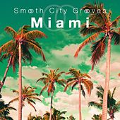 Smooth City Grooves Miami de Various Artists