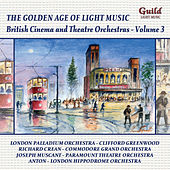 The Golden Age of Light Music: British Cinema & Theatre Orchestras - Vol. 3 von Various Artists