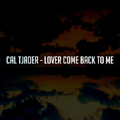 Cal Tjader - Lover Come Back to Me by Cal Tjader