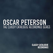 Oscar Peterson - The Classy Catalogue Recordings Series by Oscar Peterson