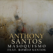 Masoquismo de Anthony Santos