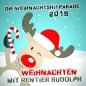 Die Weihnachtshitparade 2015 - Weihnachten mit Rentier Rudolph de Various Artists