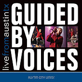 Live from Austin, TX: Guided By Voices by Guided By Voices