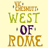 West of Rome de Vic Chesnutt