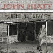 Here to Stay - Best of 2000-2012 by John Hiatt