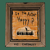 Is the Actor Happy? de Vic Chesnutt