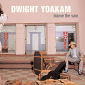 Blame the Vain de Dwight Yoakam