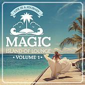 Magic Island Of Lounge, Vol. 1 (Life Is a Journey) by Various Artists