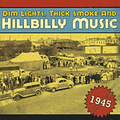 Dim Lights, Thick Smoke & Hillbilly Music 1945 by Various Artists