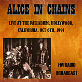 Live at the Palladium, Hollywood, California, 1991 - FM Radio Broadcast by Alice in Chains