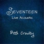 Seventeen (Acoustic) [Live] von Beth Crowley