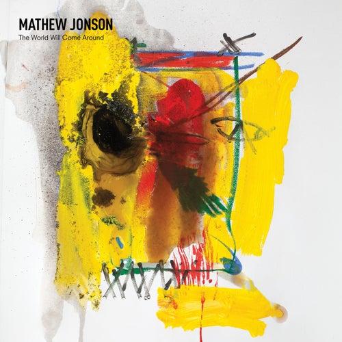 The World Will Come Around by Mathew Jonson