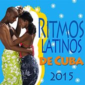 Ritmos Latinos de Cuba 2015 (Latin Dance, Bachata, Salsa, Merengue Electronico, Pop House) de Various Artists