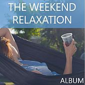 The Weekend Relaxation Album di Various Artists