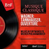Wagner: Tannhäuser, Ouvertüre (Mono Version) by Wilhelm Furtwängler