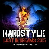 Hardstyle Lost in Dreams 2015 (Ultimate Hard and Jumpstyle) by Various Artists