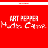 Art Pepper - Mucho Calor by Art Pepper