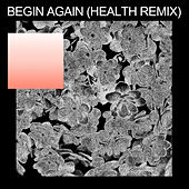 begin again (HEALTH Remix) von Purity Ring