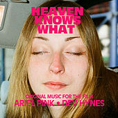 Heaven Knows What: Original Music From The Film by Ariel Pink's Haunted Graffiti